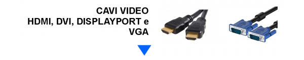 Cavi Video HDMI, DVI, DisplayPort e VGA